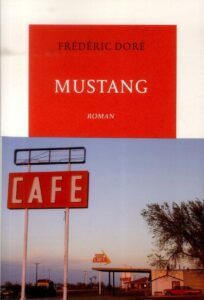 Mustang, Frédéric Doré. éditions de la table ronde, 9 janvier 2014.