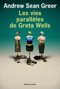 Les Vies parallèles de Greta Wells, Andrew Sean Greer. L'Olivier, janvier 2014.