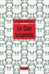 Le Clan suspendu, Etienne Guéreau, Denoël