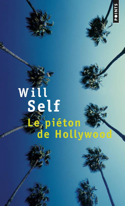 Will Self, Le Piéton de Hollywood, éditions Points