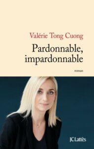 Pardonnable, impardonnable, Valérie Tong Cuong, éditions Jean-Claude Lattès