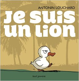 Je suis un lion, Antonin Louchard, Seuil Jeunesse