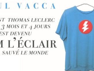 Comment Thomas Leclerc, 10 ans, 3 mois et 4 jours, est devenu Tom l'éclair et a sauvé le monde., Paul Vacca, éditions Belfond