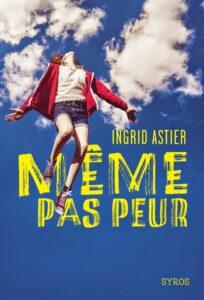 Même pas peur, Ingrid Astier, éditions Syros