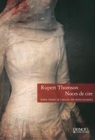 Noces de cire, Rupert Thomson, Éditions Denoël