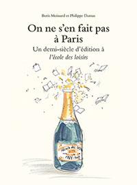 On ne s'en fait pas à Paris - Un demi-siècle d'édition à l'école des loisirs, Boris Moissard et Philippe Dumas, L'école des loisirs