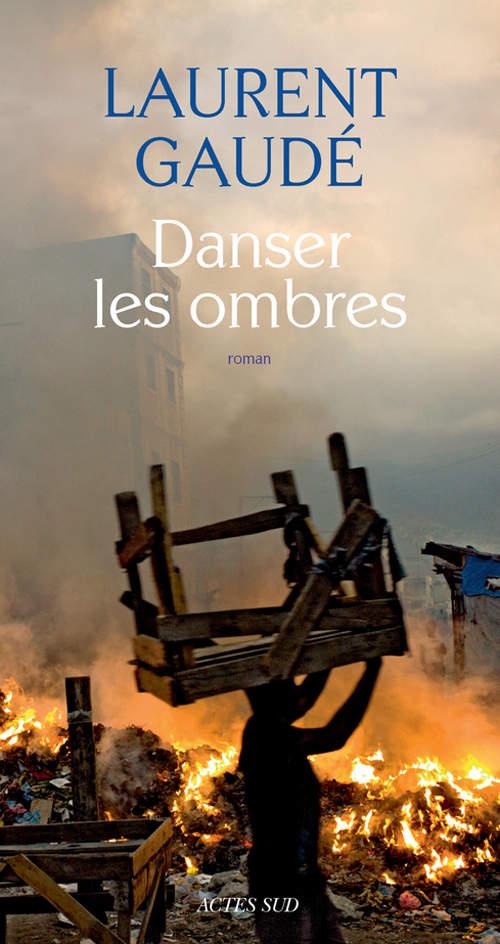 Danser les ombres, Laurent Gaudé, éditions Actes Sud
