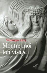 Montre-moi ton visage, Véronique Lévy, Editions du Cerf