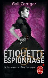 Le Pensionnat de Mlle Géraldine, tome 1, Étiquette et espionnage, Gail Carriger, Le Livre de Poche
