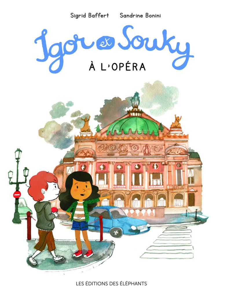 Igor & Souky à l'Opéra, Sigrid Baffert, Sandrine Bonini, éditions des Éléphants
