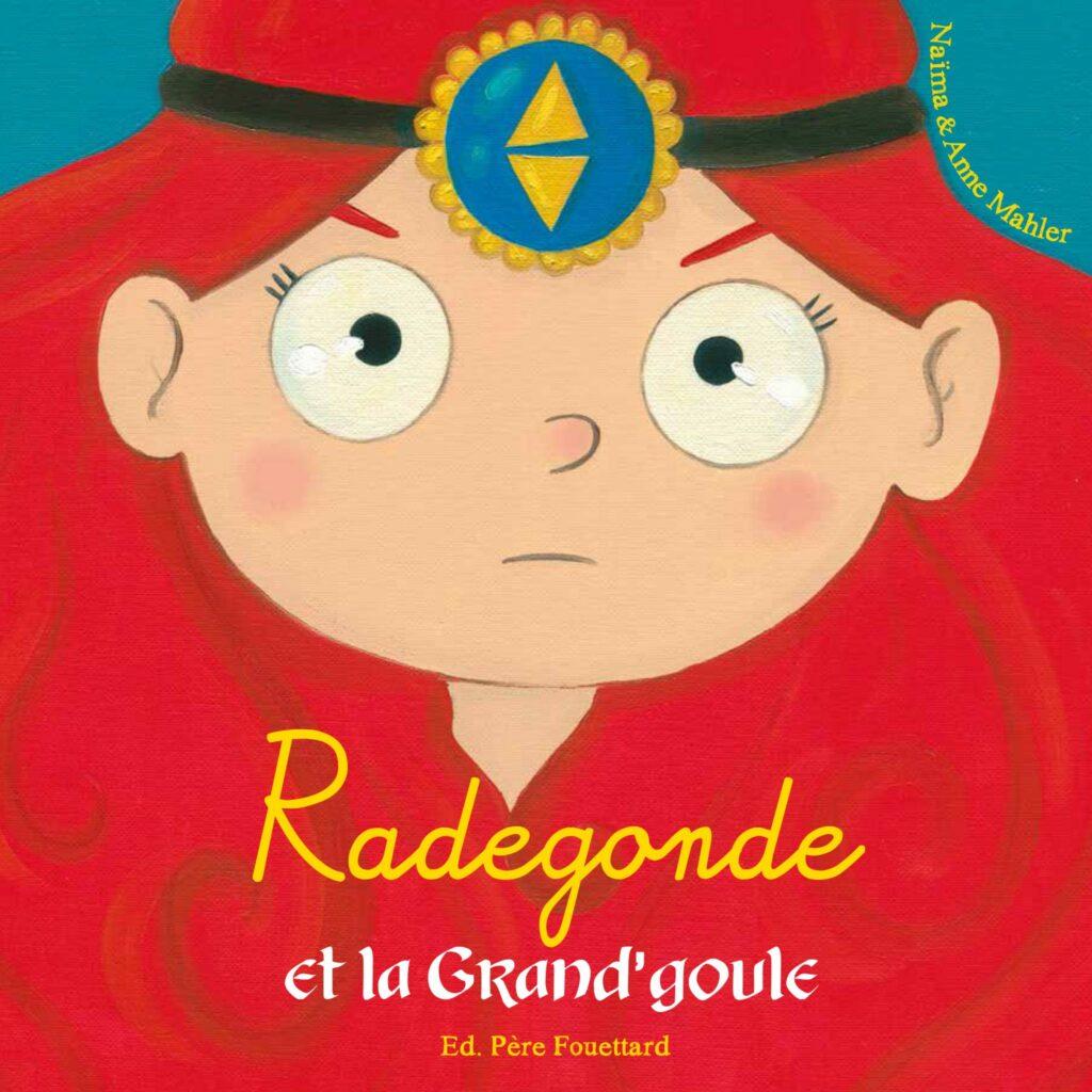 Radegonde et la Grand'Goule, Naïma, Anne Mahler, éditions du Père Fouettard