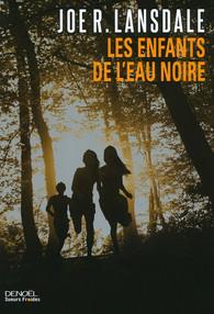 Les Enfants de l'eau noire, Joe R. Lansdale, Denoël