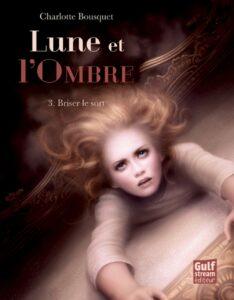 Charlotte Bousquet, Lune et l'Ombre, Briser le sort, Gulf Stream