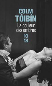 La Couleur des ombres, Colm Tóibín, 10/18