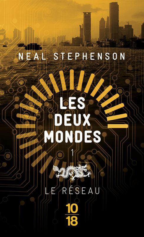 Le Réseau, Les Deux Mondes, Neal Stephenson, 10/18