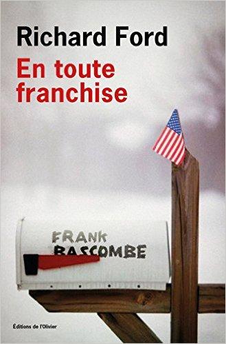 En toute franchise, Richard Ford. L'Olivier, 2015. Traduit de l'anglais par Josée Kamoun.