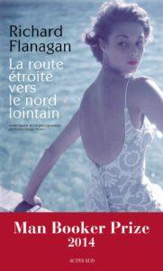 La Route étroite vers le nord lointain, Richard Flanagan, Actes Sud, Australie, deuxième guerre mondiale, prisonniers, camps de travail, prix Relay, Man Booker Prize