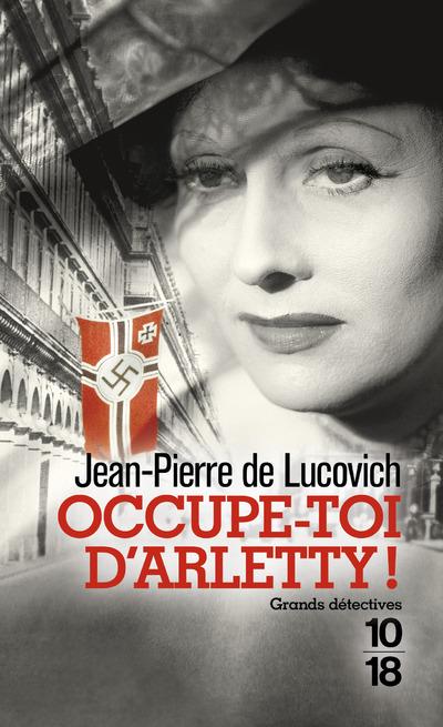 Occupe-toi d'Arletty !, Jean-Pierre de Lucovich, 10/18