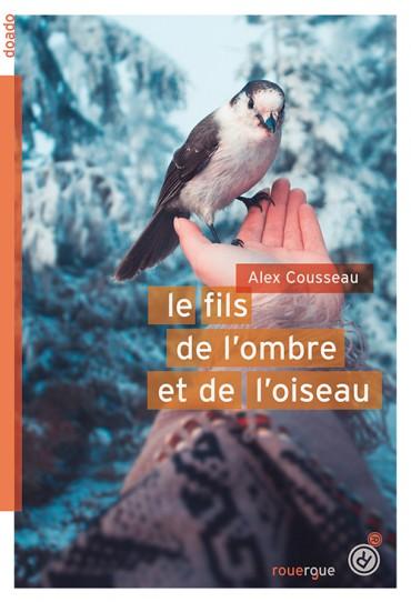 Le Fils de l'ombre et de l'oiseau, Alex Cousseau, Le Rouergue