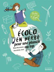 Écolo en herbe : pour une planète au top, Élise Rousseau, Dorothée Jost, De la Martinière jeunesse