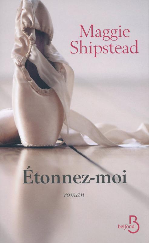 Étonnez-moi, Maggie Shipstead, Belfond