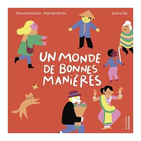 Un monde de bonnes manières, Eliane Karsaklian, Jessica Das, Raphaël Martin, De la Martinière Jeunesse