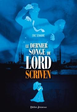 Le Dernier songe de Lord Scriven, Eric Senabre, Didier Jeunesse