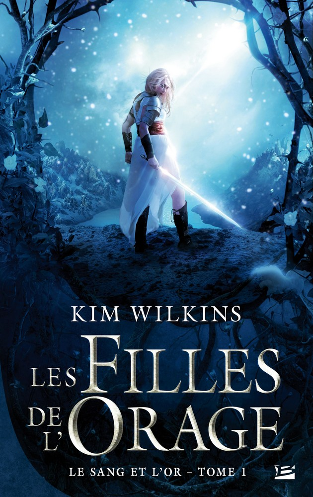 Les Filles de l'orage, Le Sang et l'Or, Kim Wilkins, Bragelonne