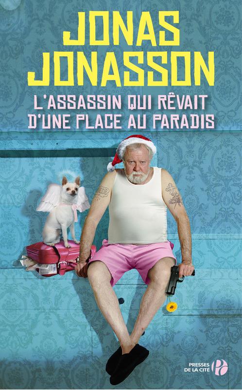 L'assassin qui rêvait d'une place au paradis, Jonas Jonasson, Presses de la Cité