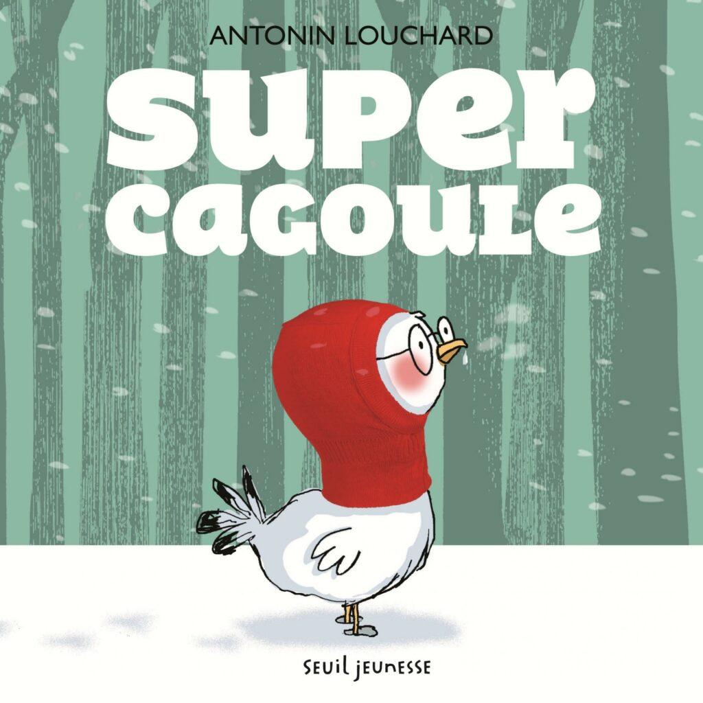 Super cagoule, Seuil Jeunesse, Antonin Louchard