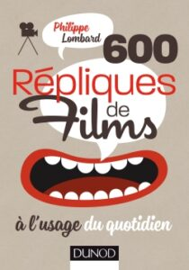 600 répliques de films à l'usage du quotidien, Philippe Lombard, Dunod
