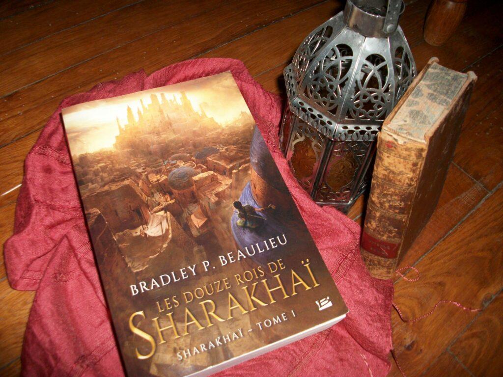 Sharakhaï, Les Douze rois de Sharakhaï, Bradley P. Beaulieu, Bragelonne