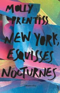 New York, esquisses nocturnes, Molly Prentiss, Calmann-Lévy