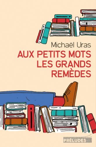 Aux petits mots les grands remèdes, Michaël Uras, Préludes