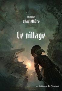 Le Village, Emmanuel Chastellière, Les éditions de l'instant