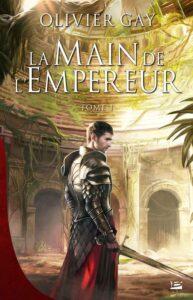 La Main de l'empereur, Olivier Gay, Bragelonne