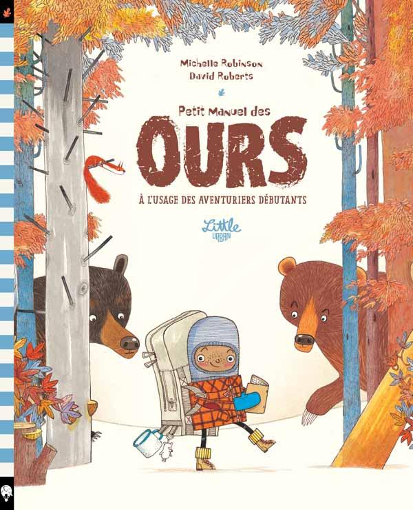 Petit manuel des ours à l'usage des aventuriers débutants, Michelle Robison, David Roberts, Little Urban