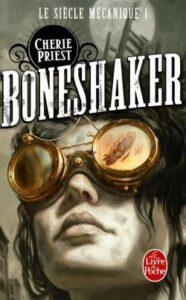 Le Siècle mécanique, Boneshaker, Cherie Priest, Le Livre de Poche
