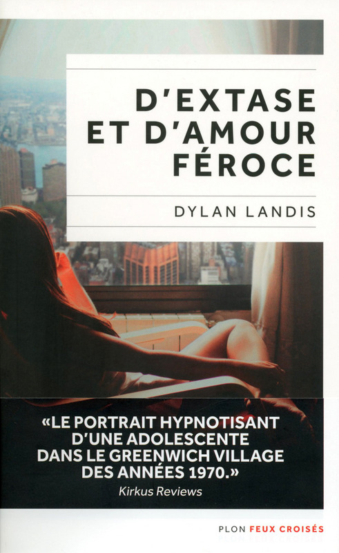 D'extase et d'amour féroce, Dylan Landis, Plon
