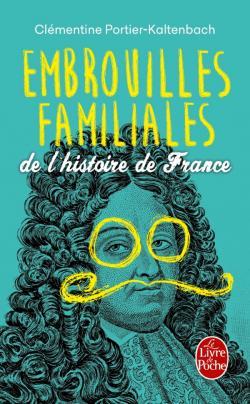 Embrouilles familiales de l'histoire de France, Clémentine Portier-Kaltenbach, le livre de poche