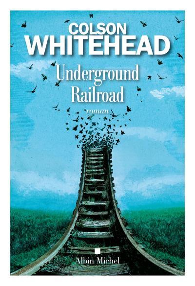 Underground Railroad, Colson Whitehead, Albin Michel
