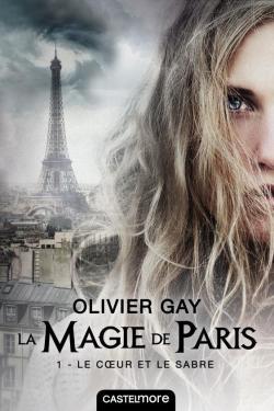 La Magie de Paris, Le Coeur et le Sabre, Olivier Gay, Castelmore