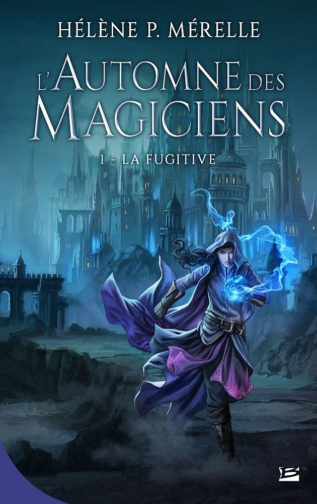 L'Automne des magiciens, La Fugitive, Hélène P. Mérelle, Bragelonne