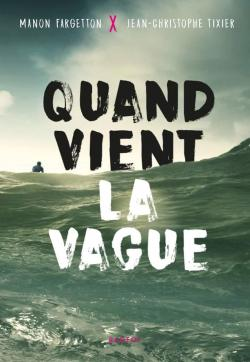 Quand vient la vague, Manon Fargetton, Jean-Christophe Tixier, Rageot