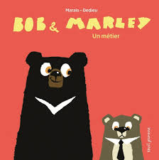 Bob & Marley : Un métier,Frédéric Marais et Thierry Dedieu