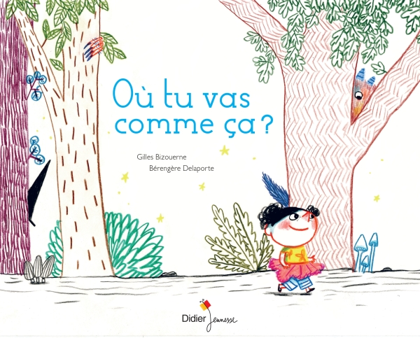 Où tu vas comme ça ? Gilles Bizouerne & Bérengère Delaporte, Didier jeunesse