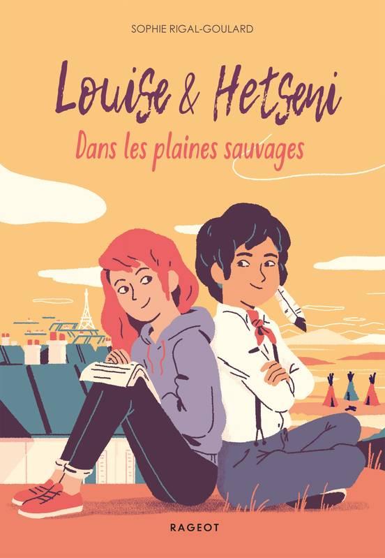 Louise et Hetseni : dans les plaines sauvages, Sophie Rigal-Goulard, Rageot