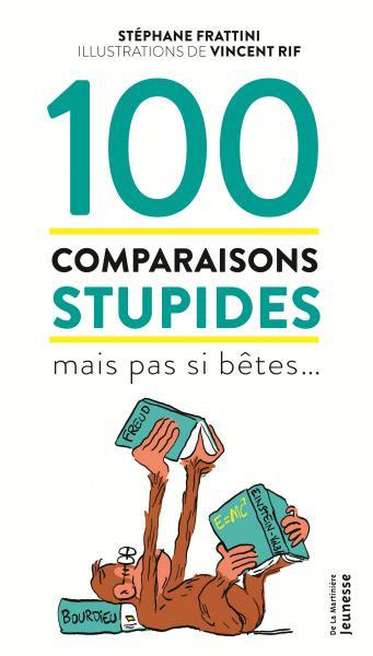 100 comparaisons stupides mais pas si bêtes…, Stéphane Frattini, Vincent Rif, De La Martinière Jeunesse