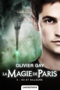 La Magie de Paris, Ici et Ailleurs, Olivier Gay, Castelmore