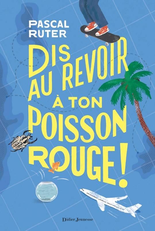 Dis au revoir à ton poisson rouge, Pascal Ruter, Didier jeunesse